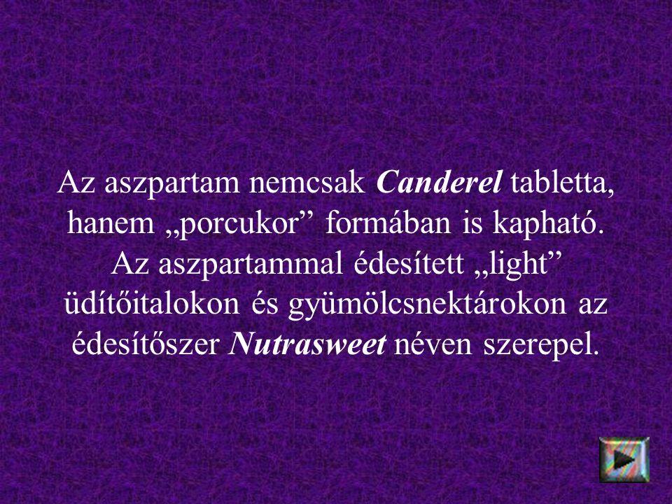"""Az aszpartam nemcsak Canderel tabletta, hanem """"porcukor"""" formában is kapható. Az aszpartammal édesített """"light"""" üdítőitalokon és gyümölcsnektárokon az"""