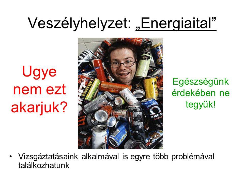 """Veszélyhelyzet: """"Energiaital Vizsgáztatásaink alkalmával is egyre több problémával találkozhatunk Ugye nem ezt akarjuk."""
