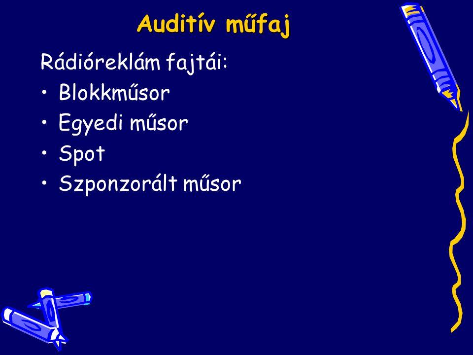 Auditív műfaj Rádióreklám fajtái: Blokkműsor Egyedi műsor Spot Szponzorált műsor
