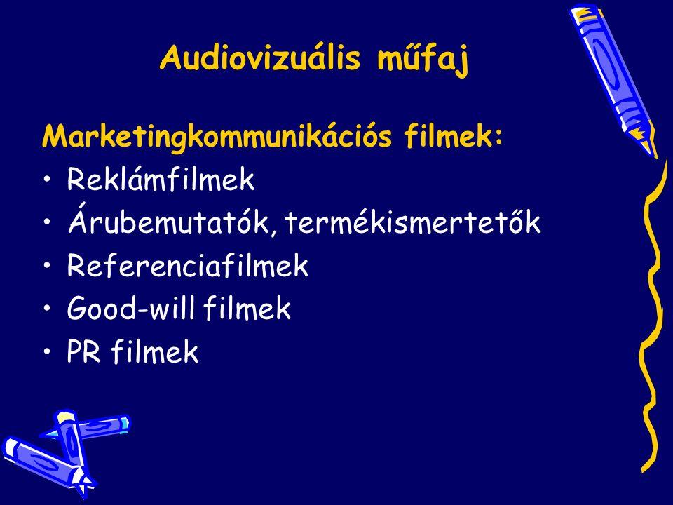 Audiovizuális műfaj Marketingkommunikációs filmek: Reklámfilmek Árubemutatók, termékismertetők Referenciafilmek Good-will filmek PR filmek
