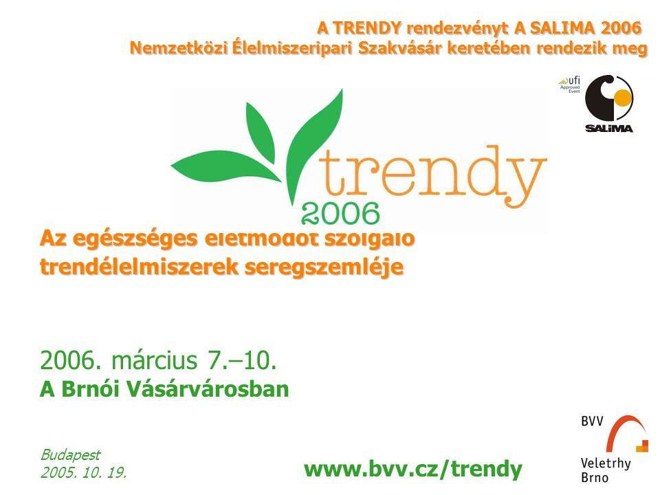 2006. március 7.–10. A Brnói Vásárvárosban Az egészséges életmódot szolgáló trendélelmiszerek seregszemléje Budapest 2005. 10. 19. www.bvv.cz/trendy A