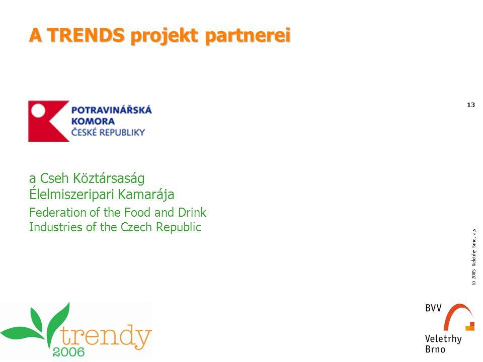 © 2005 Veletrhy Brno, a.s. 13 A TRENDS projekt partnerei a Cseh Köztársaság Élelmiszeripari Kamarája Federation of the Food and Drink Industries of th