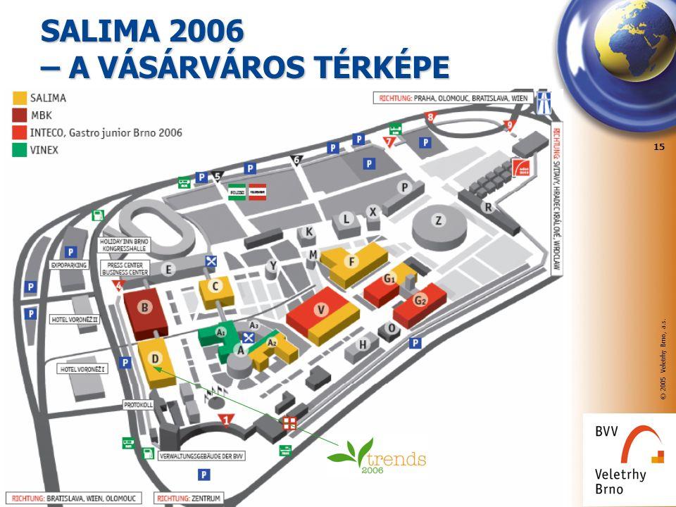 © 2005 Veletrhy Brno, a.s. 15 SALIMA 2006 – A VÁSÁRVÁROS TÉRKÉPE