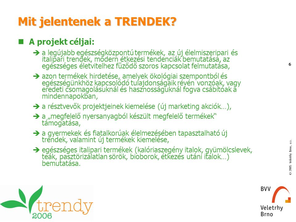 © 2005 Veletrhy Brno, a.s. 6 Mit jelentenek a TRENDEK? A projekt céljai:  a legújabb egészségközpontú termékek, az új élelmiszeripari és italipari tr