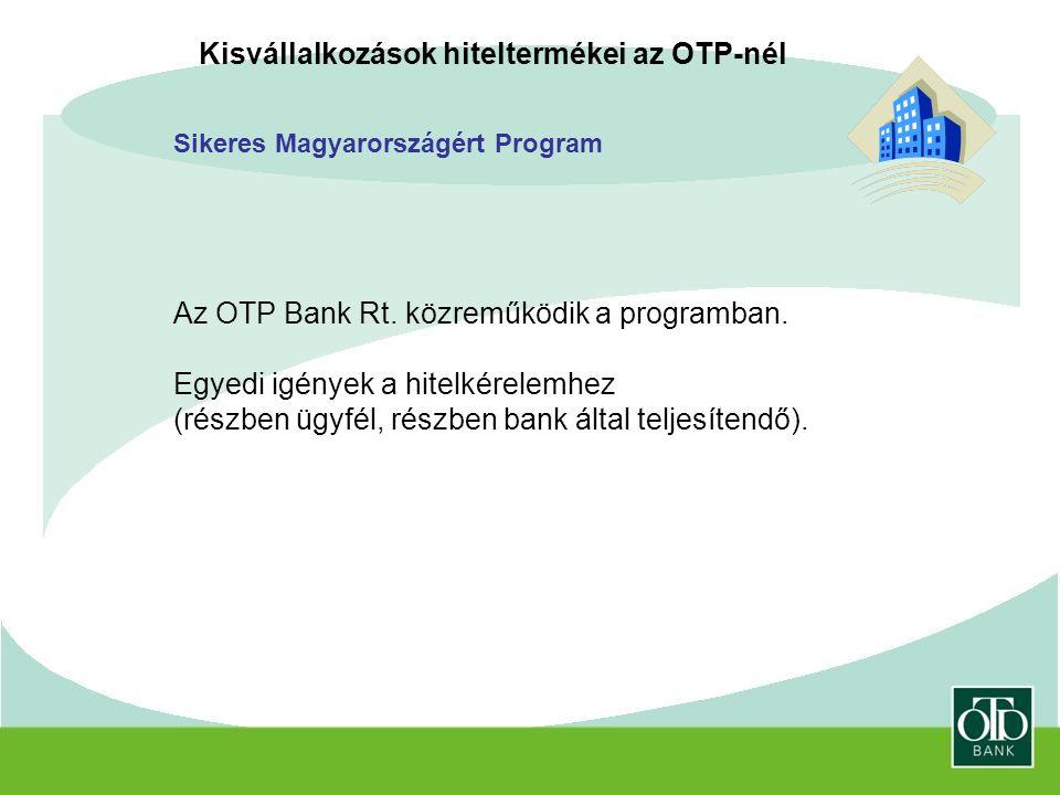 Kisvállalkozások hiteltermékei az OTP-nél Sikeres Magyarországért Program Az OTP Bank Rt.