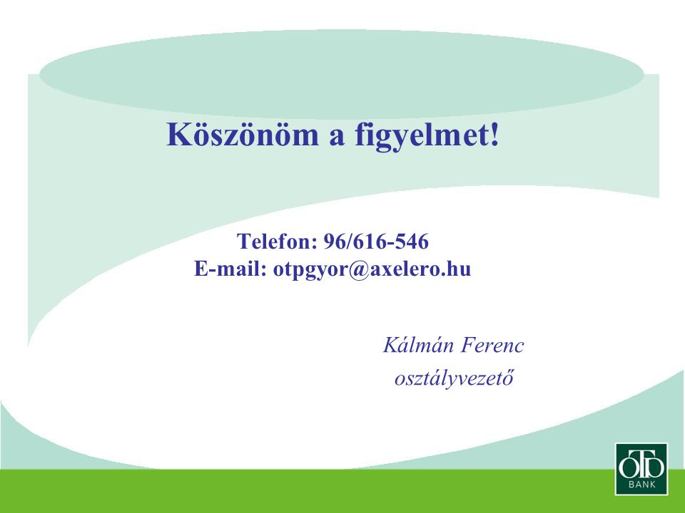 Köszönöm a figyelmet! Telefon: 96/616-546 E-mail: otpgyor@axelero.hu Kálmán Ferenc osztályvezető