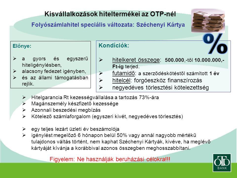 Folyószámlahitel speciális változata: Széchenyi Kártya Kisvállalkozások hiteltermékei az OTP-nél Előnye:  a gyors és egyszerű hiteligénylésben,  alacsony fedezet igényben,  és az állami támogatásban rejlik.