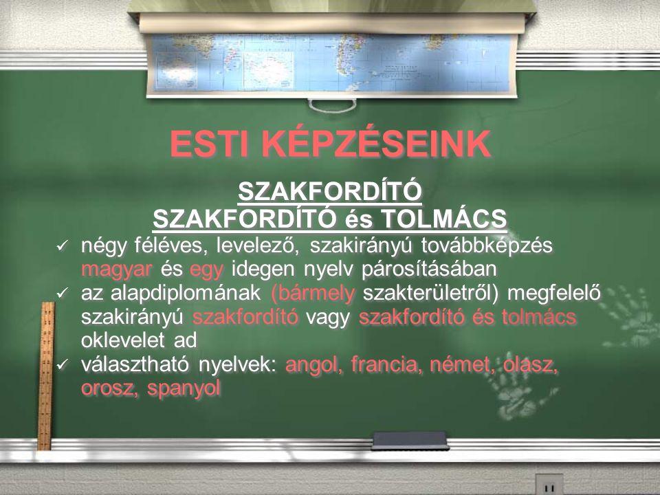 ESTI KÉPZÉSEINK SZAKFORDÍTÓ SZAKFORDÍTÓ és TOLMÁCS négy féléves, levelező, szakirányú továbbképzés magyar és egy idegen nyelv párosításában az alapdiplomának (bármely szakterületről) megfelelő szakirányú szakfordító vagy szakfordító és tolmács oklevelet ad választható nyelvek: angol, francia, német, olasz, orosz, spanyol SZAKFORDÍTÓ SZAKFORDÍTÓ és TOLMÁCS négy féléves, levelező, szakirányú továbbképzés magyar és egy idegen nyelv párosításában az alapdiplomának (bármely szakterületről) megfelelő szakirányú szakfordító vagy szakfordító és tolmács oklevelet ad választható nyelvek: angol, francia, német, olasz, orosz, spanyol