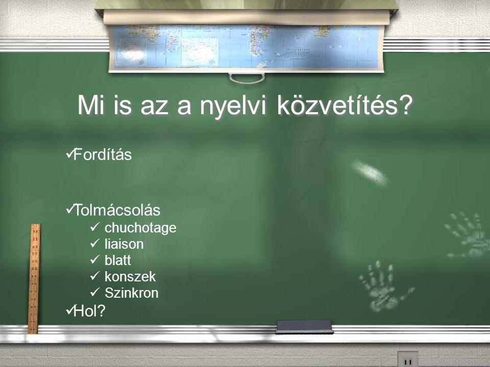 Mi is az a nyelvi közvetítés Fordítás Tolmácsolás chuchotage liaison blatt konszek Szinkron Hol