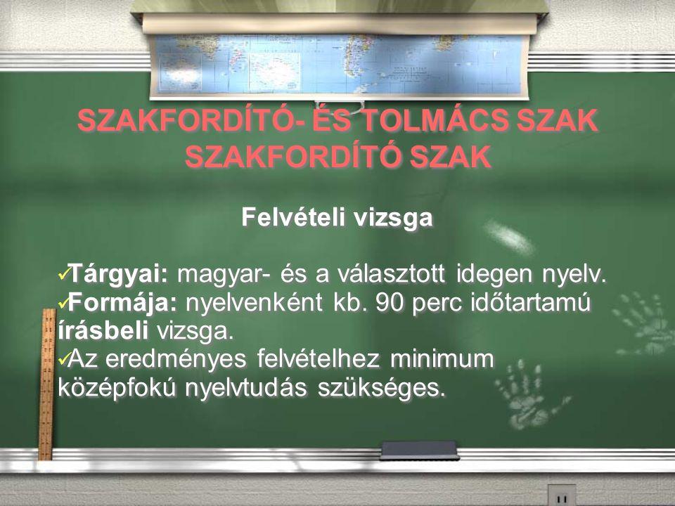 SZAKFORDÍTÓ- ÉS TOLMÁCS SZAK SZAKFORDÍTÓ SZAK Felvételi vizsga Tárgyai: magyar- és a választott idegen nyelv.