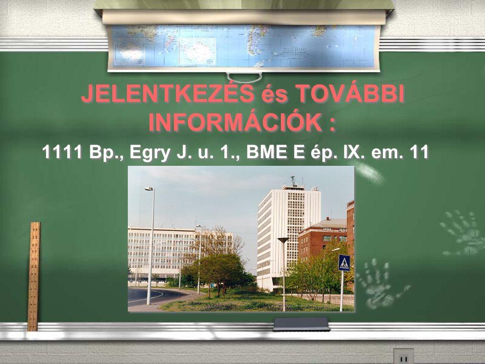 JELENTKEZÉS és TOVÁBBI INFORMÁCIÓK : 1111 Bp., Egry J. u. 1., BME E ép. IX. em. 11
