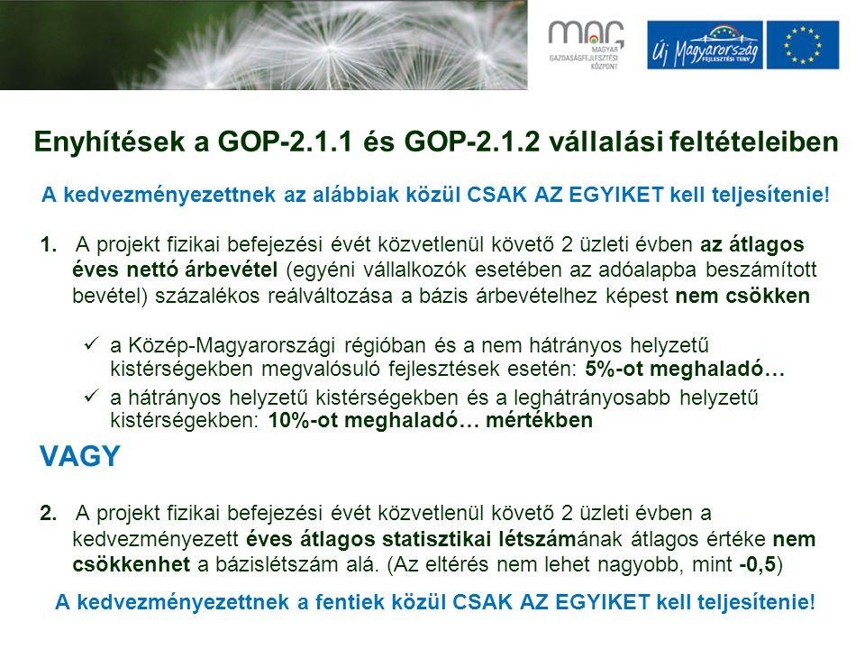 Enyhítések a GOP-2.1.1 és GOP-2.1.2 vállalási feltételeiben A kedvezményezettnek az alábbiak közül CSAK AZ EGYIKET kell teljesítenie.