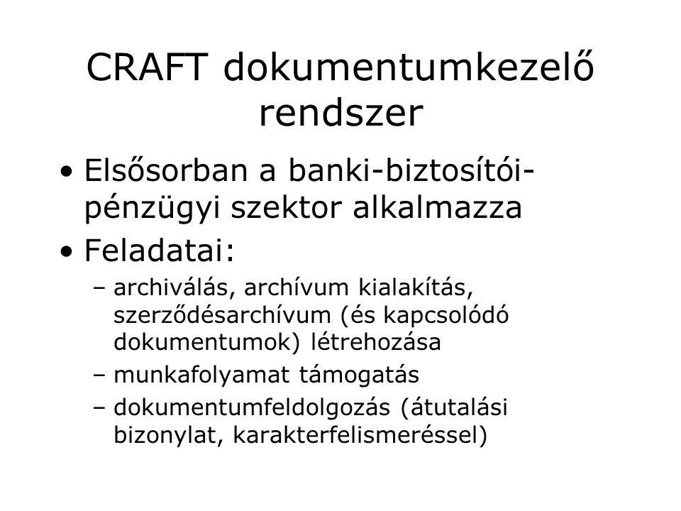 CRAFT dokumentumkezelő rendszer Elsősorban a banki-biztosítói- pénzügyi szektor alkalmazza Feladatai: –archiválás, archívum kialakítás, szerződésarchívum (és kapcsolódó dokumentumok) létrehozása –munkafolyamat támogatás –dokumentumfeldolgozás (átutalási bizonylat, karakterfelismeréssel)