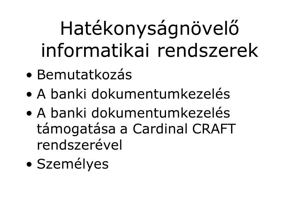 Hatékonyságnövelő informatikai rendszerek Bemutatkozás A banki dokumentumkezelés A banki dokumentumkezelés támogatása a Cardinal CRAFT rendszerével Személyes