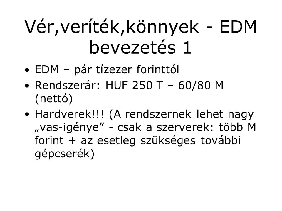 Vér,veríték,könnyek - EDM bevezetés 1 EDM – pár tízezer forinttól Rendszerár: HUF 250 T – 60/80 M (nettó) Hardverek!!.