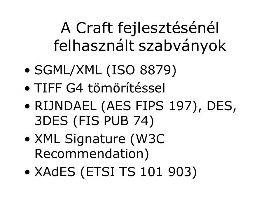 A Craft fejlesztésénél felhasznált szabványok SGML/XML (ISO 8879) TIFF G4 tömörítéssel RIJNDAEL (AES FIPS 197), DES, 3DES (FIS PUB 74) XML Signature (W3C Recommendation) XAdES (ETSI TS 101 903)