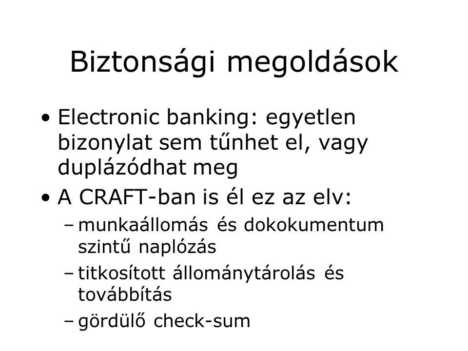 Biztonsági megoldások Electronic banking: egyetlen bizonylat sem tűnhet el, vagy duplázódhat meg A CRAFT-ban is él ez az elv: –munkaállomás és dokokumentum szintű naplózás –titkosított állománytárolás és továbbítás –gördülő check-sum