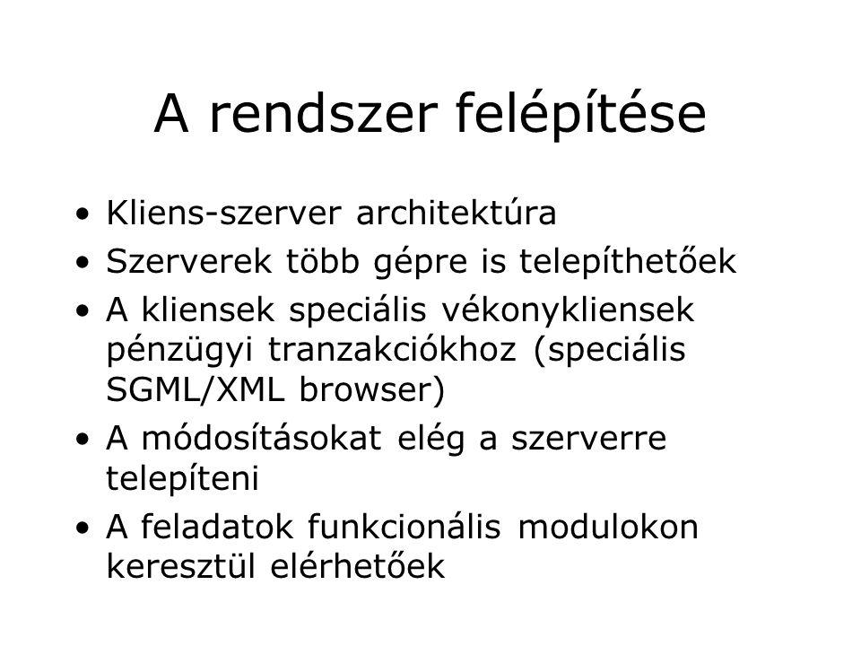 A rendszer felépítése Kliens-szerver architektúra Szerverek több gépre is telepíthetőek A kliensek speciális vékonykliensek pénzügyi tranzakciókhoz (speciális SGML/XML browser) A módosításokat elég a szerverre telepíteni A feladatok funkcionális modulokon keresztül elérhetőek