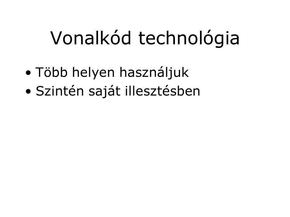 Vonalkód technológia Több helyen használjuk Szintén saját illesztésben