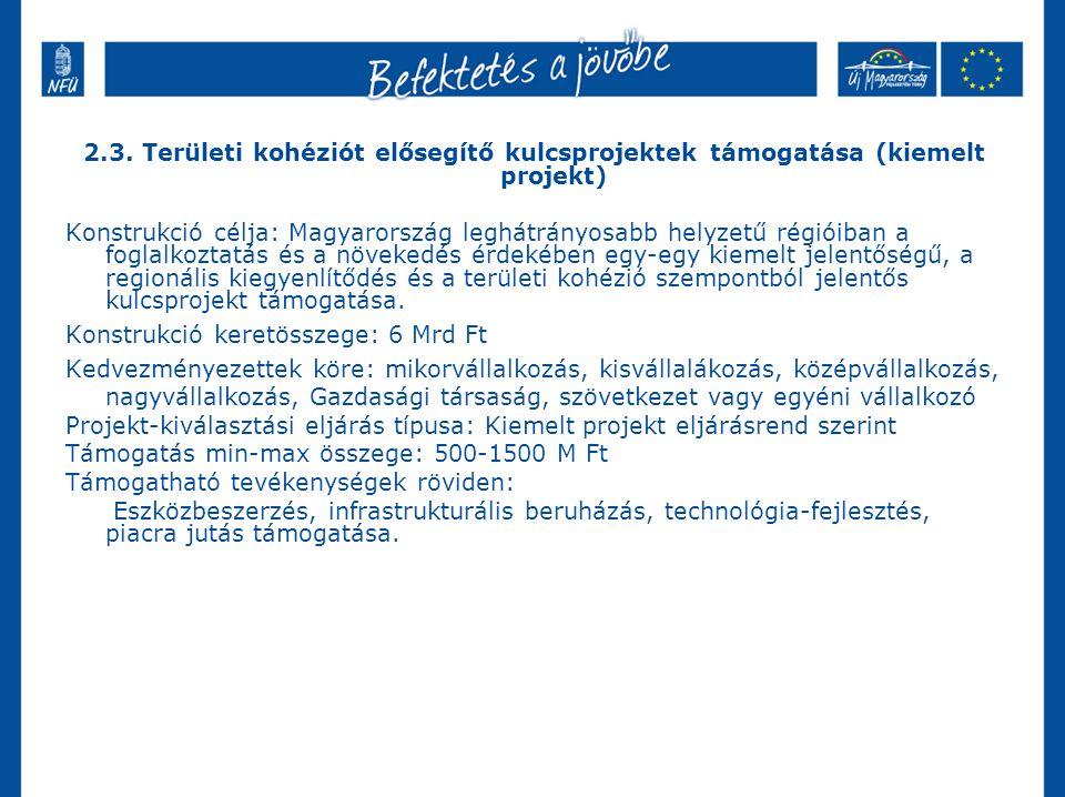 2.3. Területi kohéziót elősegítő kulcsprojektek támogatása (kiemelt projekt) Konstrukció célja: Magyarország leghátrányosabb helyzetű régióiban a fogl