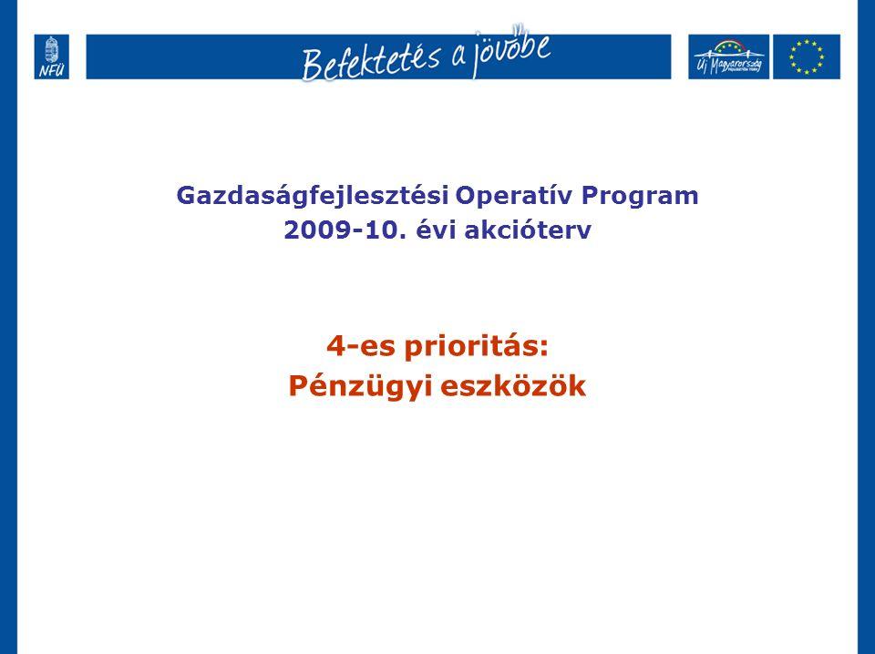Gazdaságfejlesztési Operatív Program 2009-10. évi akcióterv 4-es prioritás: Pénzügyi eszközök