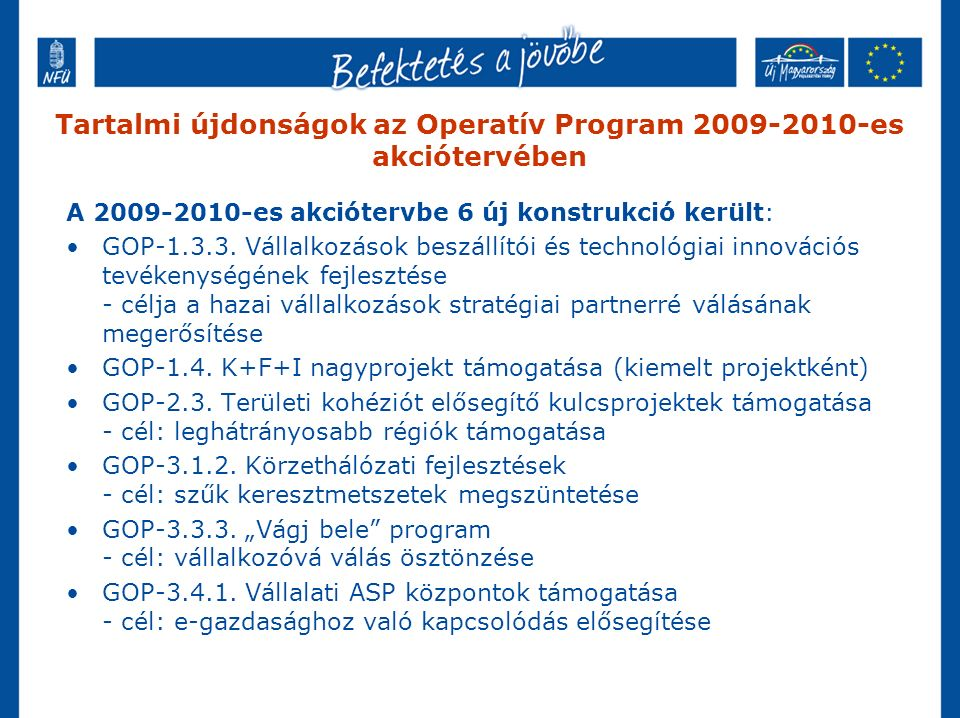 Tartalmi újdonságok az Operatív Program 2009-2010-es akciótervében A 2009-2010-es akciótervbe 6 új konstrukció került: GOP-1.3.3.