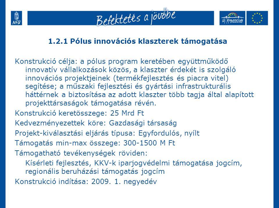 2.1.3 Magas foglalkoztatási hatású projektek komplex támogatása Konstrukció célja: Legalább 2,5 Mrd Ft összegű beruházások komplex támogatása, amelyek megvalósítása jelentős számú új munkahely megteremtését és tartós fennmaradását eredményezi Konstrukció keretösszege : 10 Mrd Ft Kedvezményezettek köre: mikrovállalkozás, kisvállalkozás, középvállalkozás, nagyvállalkozás, Gazdasági társaság, szövetkezet vagy egyéni vállalkozó Projekt-kiválasztási eljárás típusa: Egyfordulós, nyílt Támogatás min-max összege: 250-1500 M Ft Támogatható tevékenységek röviden: Eszközbeszerzés, infrastrukturális beruházás, technológia-fejlesztés, piacra jutás támogatása.