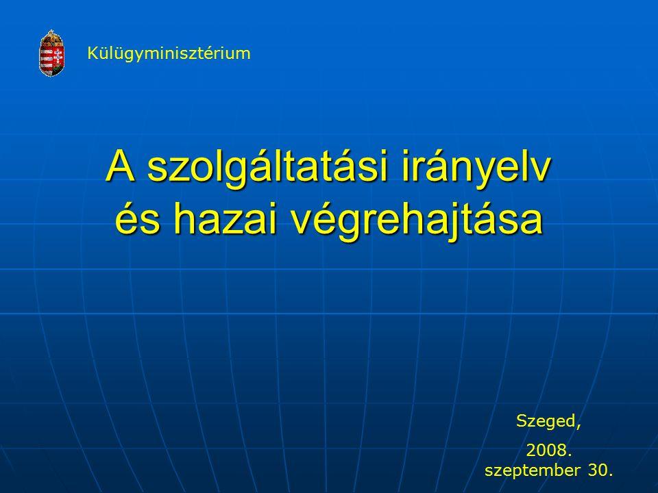 A szolgáltatási irányelv és hazai végrehajtása Szeged, 2008. szeptember 30. Külügyminisztérium