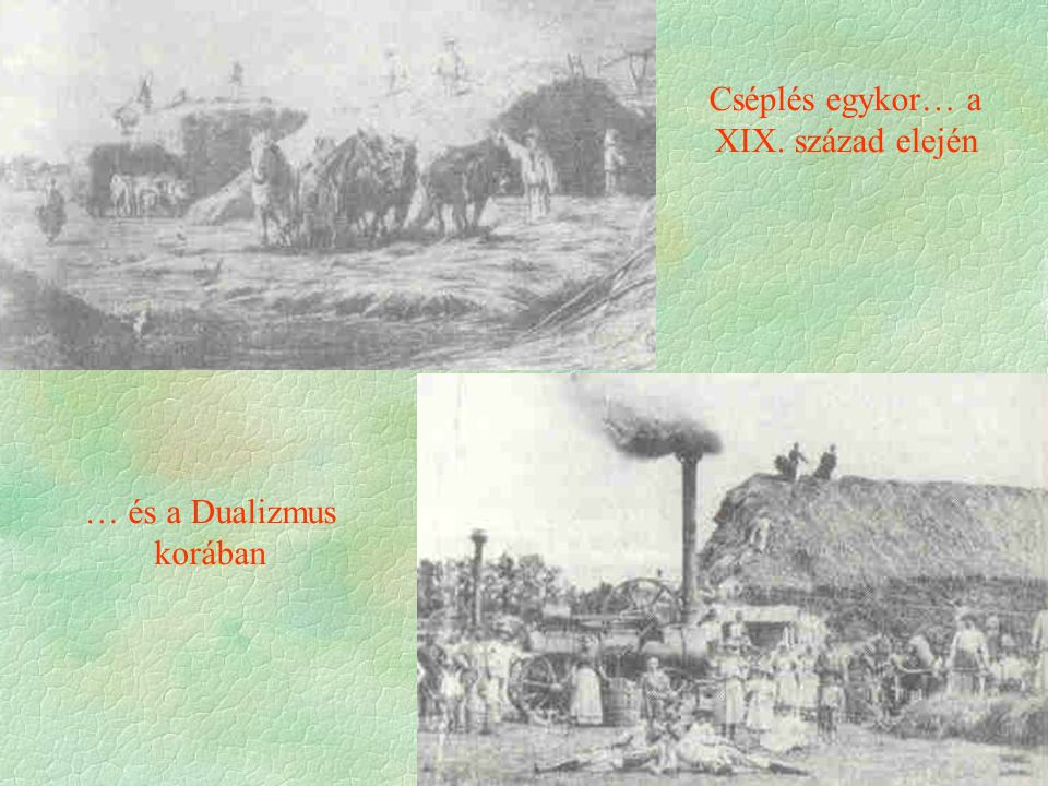 Cséplés egykor… a XIX. század elején … és a Dualizmus korában