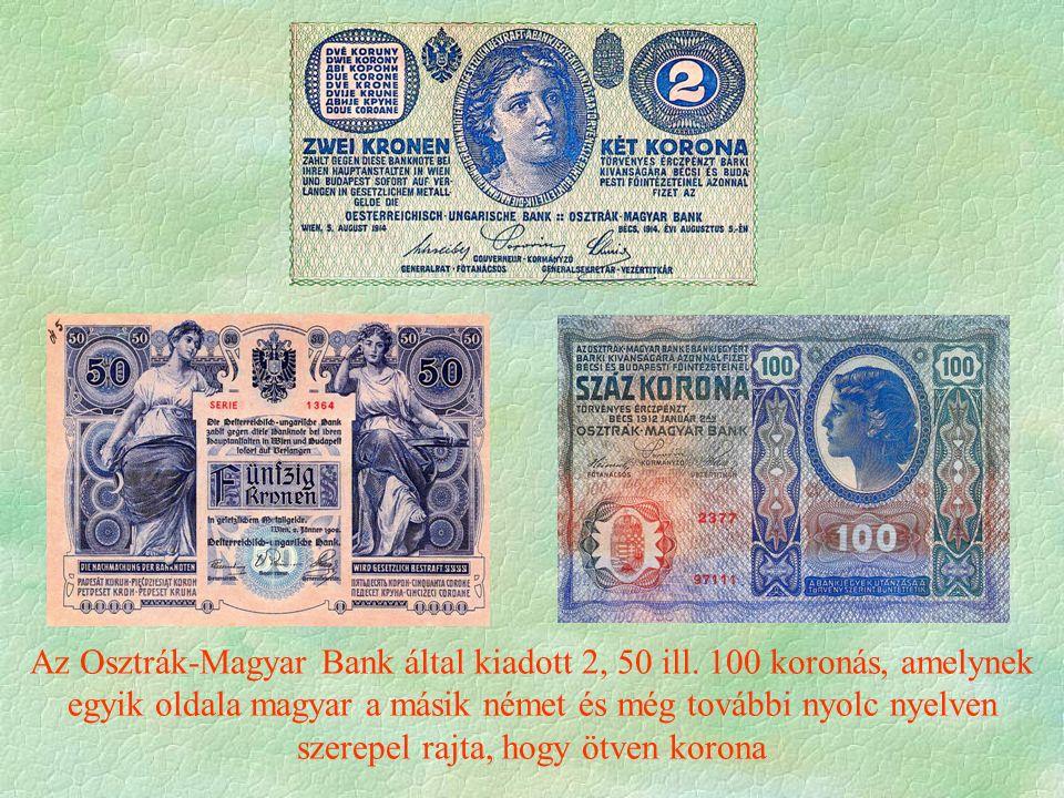 Az Osztrák-Magyar Bank által kiadott 2, 50 ill. 100 koronás, amelynek egyik oldala magyar a másik német és még további nyolc nyelven szerepel rajta, h