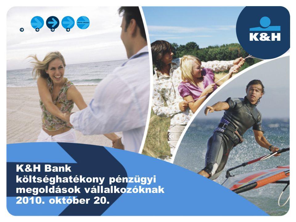 K&H Bank költséghatékony pénzügyi megoldások vállalkozóknak 2010. október 20.