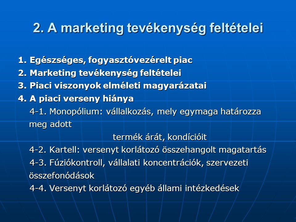 2. A marketing tevékenység feltételei 1. Egészséges, fogyasztóvezérelt piac 2.