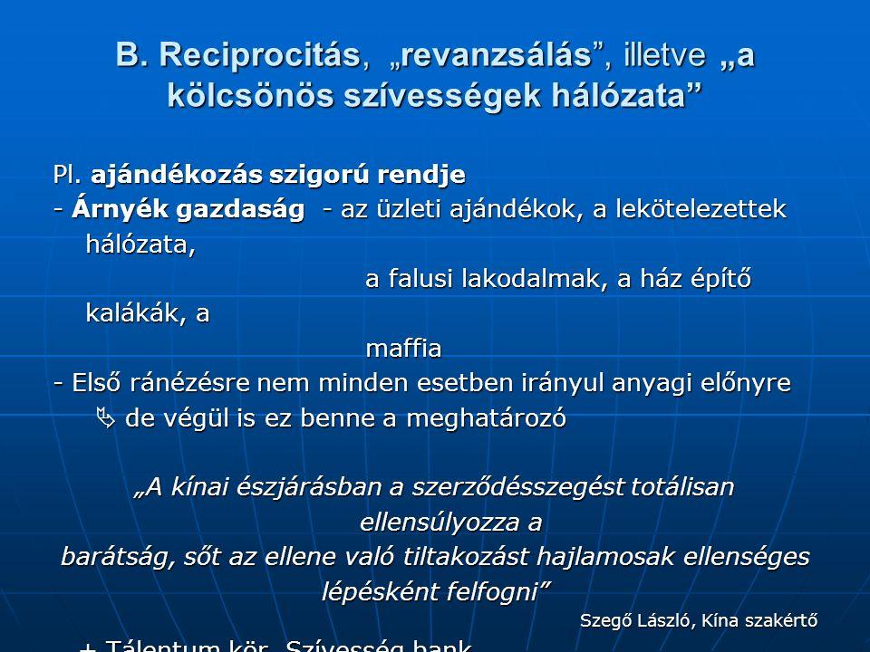 """B. Reciprocitás, """"revanzsálás , illetve """"a kölcsönös szívességek hálózata Pl."""
