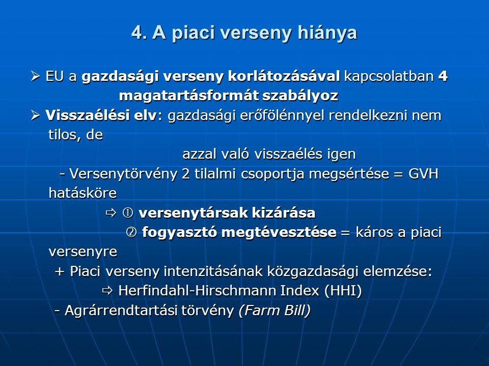 4. A piaci verseny hiánya  EU a gazdasági verseny korlátozásával kapcsolatban 4 magatartásformát szabályoz magatartásformát szabályoz  Visszaélési e