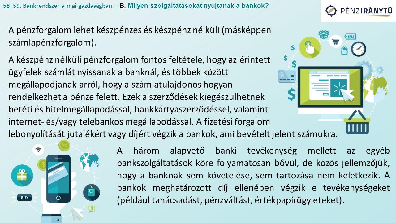 A pénzforgalom lehet készpénzes és készpénz nélküli (másképpen számlapénzforgalom). A készpénz nélküli pénzforgalom fontos feltétele, hogy az érintett