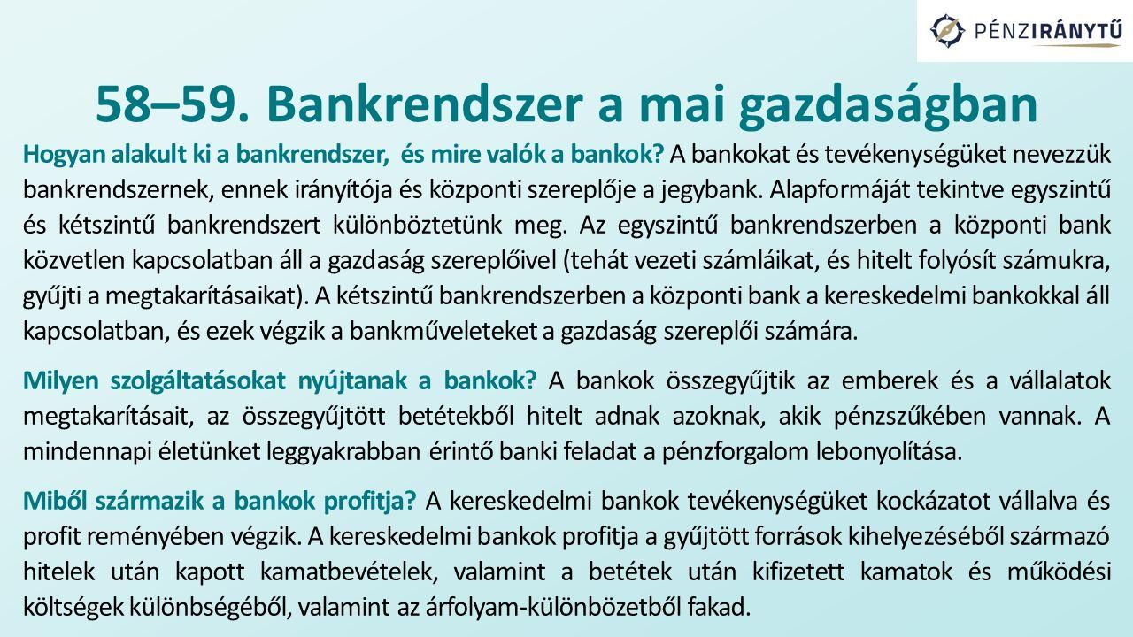 Hogyan alakult ki a bankrendszer, és mire valók a bankok? A bankokat és tevékenységüket nevezzük bankrendszernek, ennek irányítója és központi szerepl