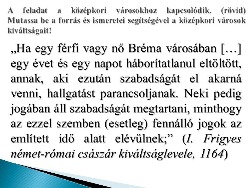"""""""Ha egy férfi vagy nő Bréma városában […] egy évet és egy napot háborítatlanul eltöltött, annak, aki ezután szabadságát el akarná venni, hallgatást parancsoljanak."""