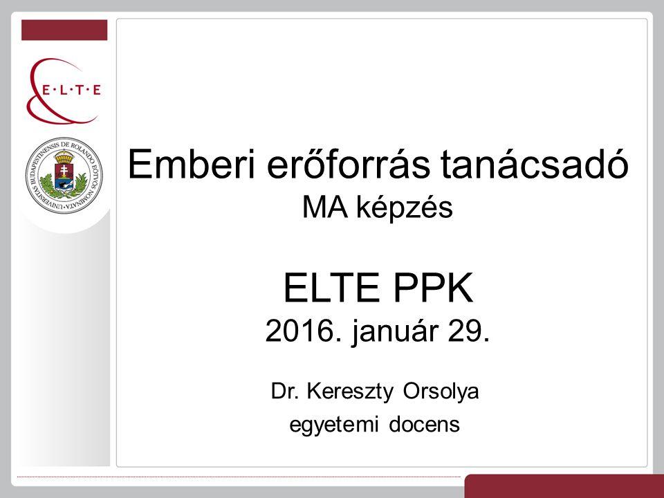 Dr. Kereszty Orsolya egyetemi docens Emberi erőforrás tanácsadó MA képzés ELTE PPK 2016. január 29.