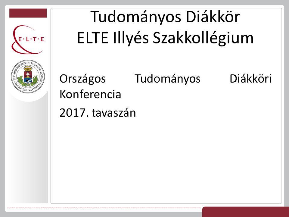 Tudományos Diákkör ELTE Illyés Szakkollégium Országos Tudományos Diákköri Konferencia 2017. tavaszán