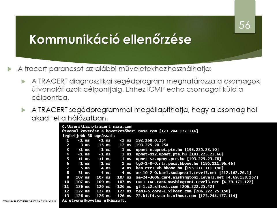 Kommunikáció ellenőrzése 56 https://support.microsoft.com/hu-hu/kb/314868  A tracert parancsot az alábbi műveletekhez használhatja:  A TRACERT diagnosztikai segédprogram meghatározza a csomagok útvonalát azok célpontjáig.