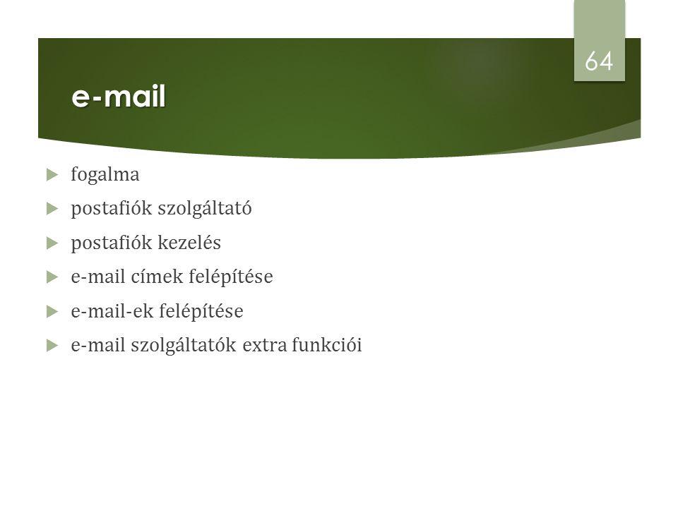  fogalma  postafiók szolgáltató  postafiók kezelés  e-mail címek felépítése  e-mail-ek felépítése  e-mail szolgáltatók extra funkciói e-mail 64