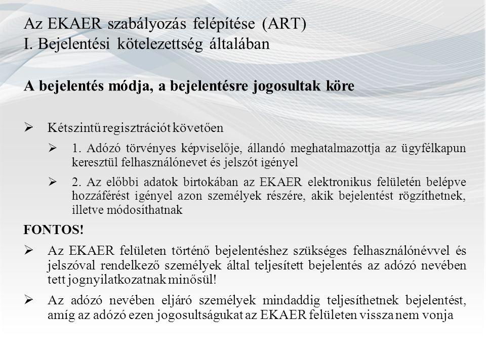 Az EKAER szabályozás felépítése (ART) I. Bejelentési kötelezettség általában A bejelentés módja, a bejelentésre jogosultak köre  Kétszintű regisztrác