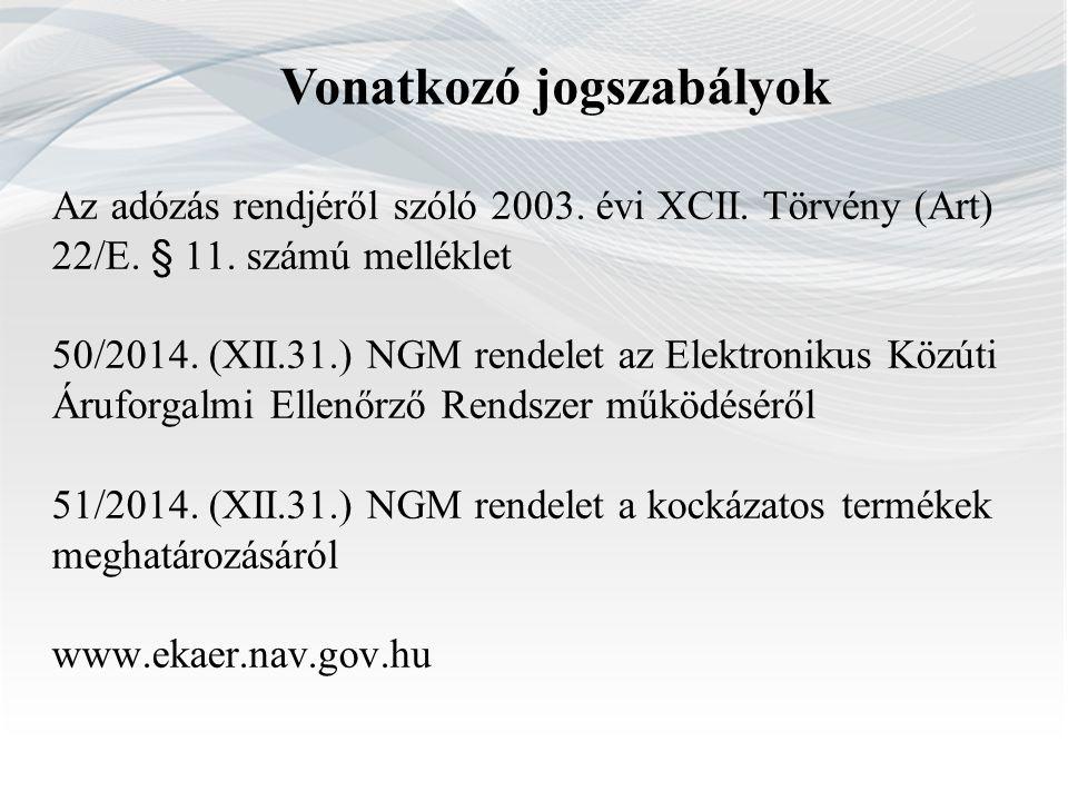 Az adózás rendjéről szóló 2003. évi XCII. Törvény (Art) 22/E. § 11. számú melléklet 50/2014. (XII.31.) NGM rendelet az Elektronikus Közúti Áruforgalmi