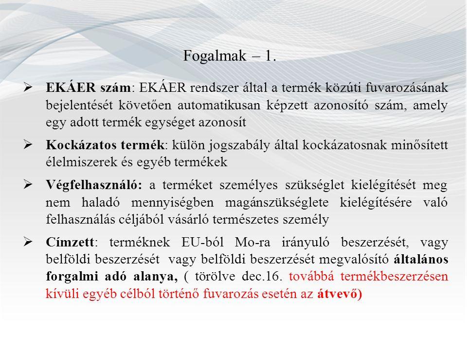 Fogalmak – 1.  EKÁER szám: EKÁER rendszer által a termék közúti fuvarozásának bejelentését követően automatikusan képzett azonosító szám, amely egy a