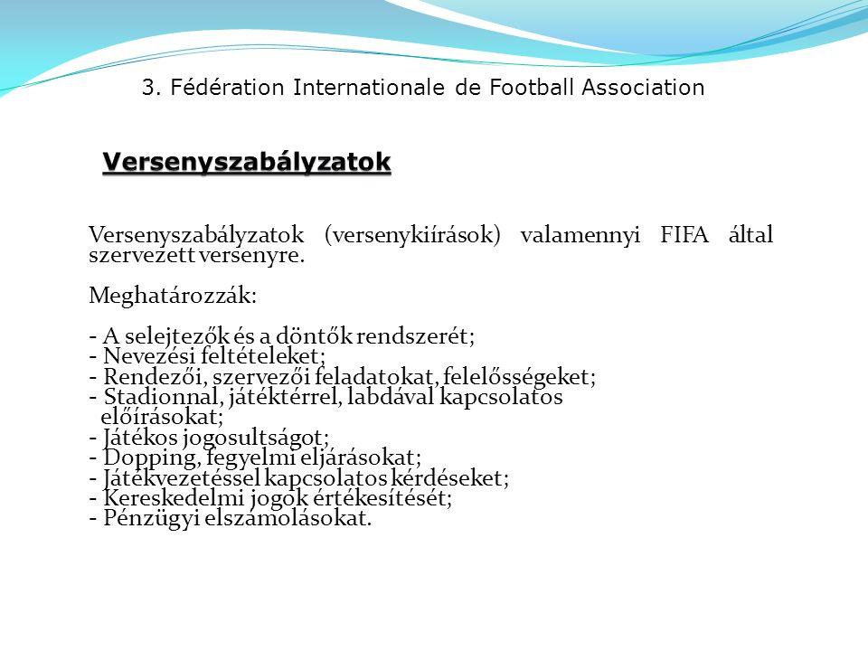 3. Fédération Internationale de Football Association Versenyszabályzatok (versenykiírások) valamennyi FIFA által szervezett versenyre. Meghatározzák: