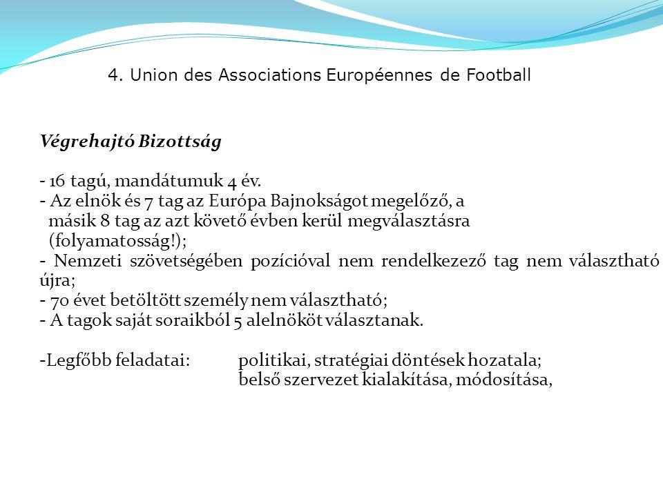 4. Union des Associations Européennes de Football Végrehajtó Bizottság - 16 tagú, mandátumuk 4 év.