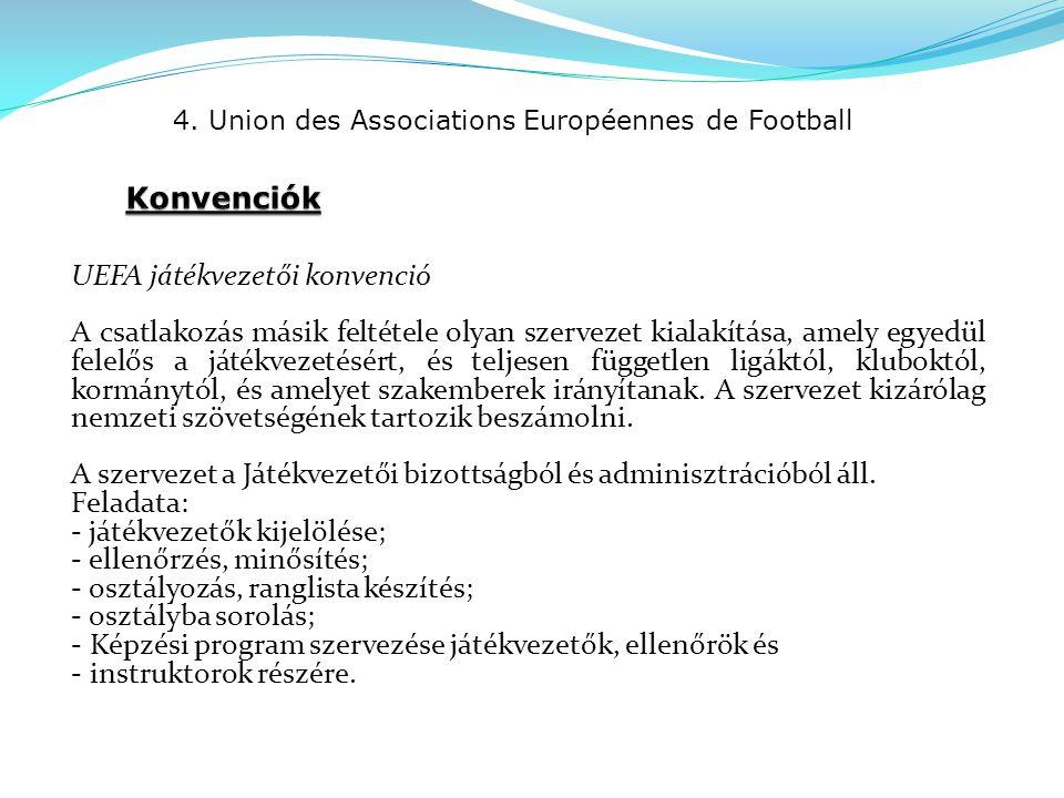 4. Union des Associations Européennes de Football UEFA játékvezetői konvenció A csatlakozás másik feltétele olyan szervezet kialakítása, amely egyedül