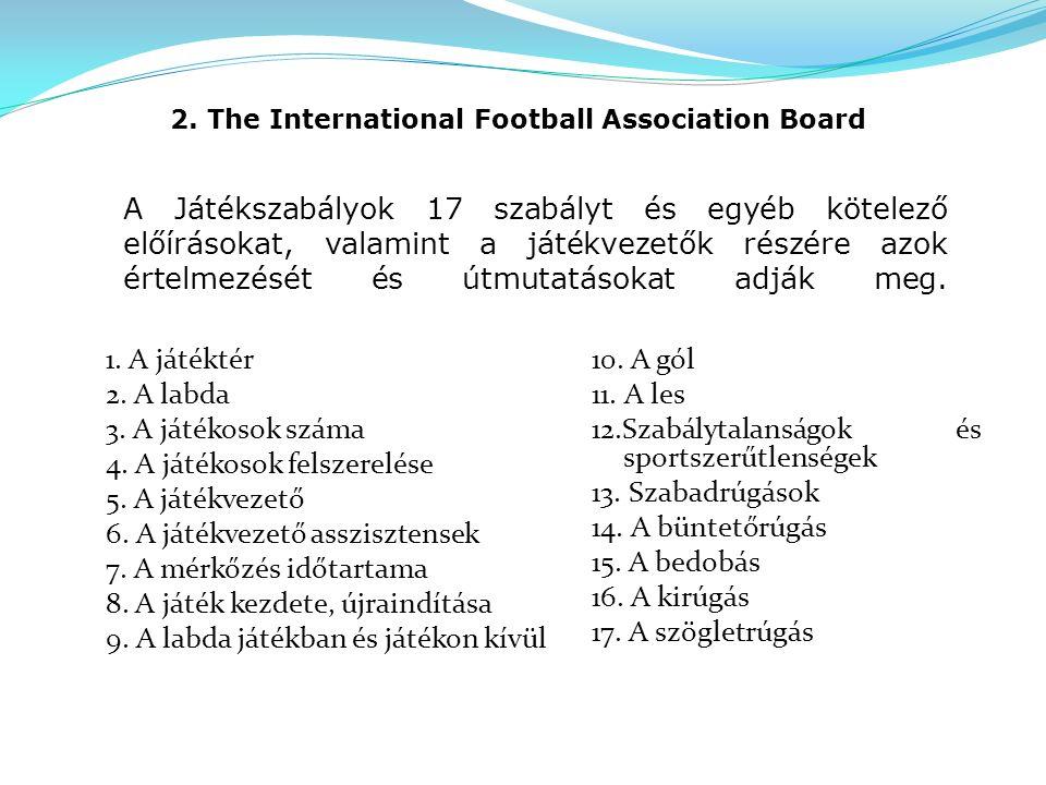 2. The International Football Association Board A Játékszabályok 17 szabályt és egyéb kötelező előírásokat, valamint a játékvezetők részére azok értel