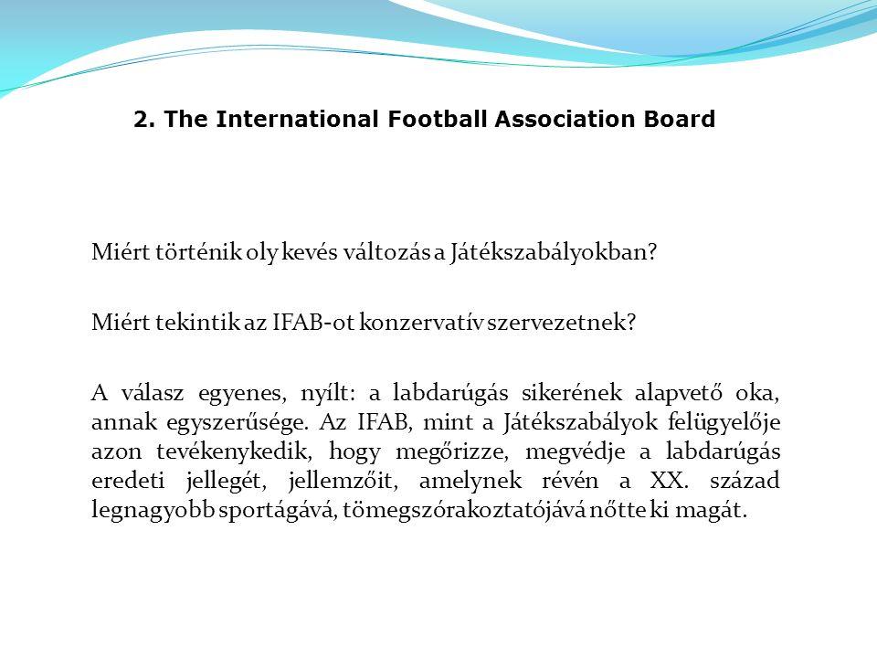 2. The International Football Association Board Miért történik oly kevés változás a Játékszabályokban? Miért tekintik az IFAB-ot konzervatív szervezet