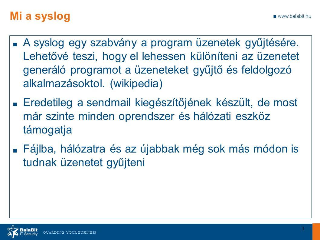 GUARDING YOUR BUSINESS ■ www.balabit.hu 4 Miért syslog-ng.